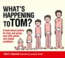 Image for What's happening to Tom?: a book about puberty for boys and young men with autism and related conditions