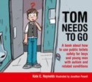Image for Tom needs to go: a book about how to use public toilets safely for boys and young men with autism and related conditions