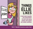 Image for Things Ellie likes: a book about sexuality and masturbation for girls and young women with autism and related conditions
