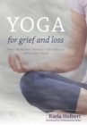 Image for Yoga for grief and loss: poses, meditation, devotion, self-reflection, selfless acts, ritual
