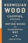 Image for Norwegian wood  : chopping, stacking, and drying wood the Scandinavian way