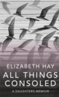 Image for All things consoled  : a daughter's memoir