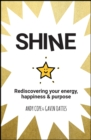 Image for Shine: rediscovering your energy, happiness and purpose