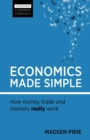 Image for Economics made simple  : how money, trade and markets really work