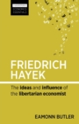 Image for Friedrich Hayek  : the ideas and influence of the libertarian economist