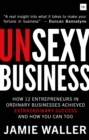 Image for Unsexy business  : how 12 entrepreneurs in ordinary businesses achieved extraordinary success and how you can too