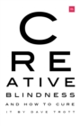 Image for Creative blindness (and how to cure it): real-life stories of remarkable creative vision