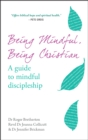 Image for Being mindful, being Christian  : a guide to mindful discipleship