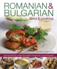 Image for Romanian & Bulgarian food & cooking  : over 65 authentic recipes from Eastern Europe, with 370 photographs