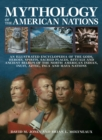 Image for Mythology of the American nations  : an illustrated encyclopedia of gods, heroes, spirits, sacred places, rituals and ancient beliefs of the North American Indian, Inuit, Aztec, Inca and Maya nations