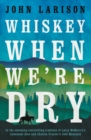 Image for Whiskey when we're dry