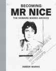 Image for Becoming Mr Nice  : the Howard Marks Archive