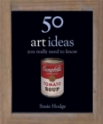 Image for 50 art ideas you really need to know