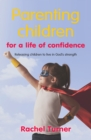 Image for Parenting children for a life of confidence  : releasing children to be who they were designed to be