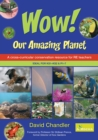Image for Wow! Our Amazing Planet : A cross-curricular conservation resource for RE teachers