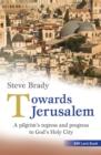 Image for Towards Jerusalem  : a pilgrim's regress and progress to God's holy city