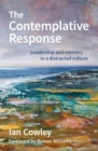 Image for The contemplative response  : leadership and ministry in a distracted culture