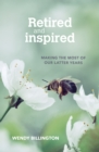 Image for Retired and inspired  : making the most of our latter years