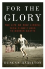 Image for For the glory  : the life of Eric Liddell