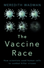 Image for The vaccine race  : how scientists used human cells to combat killer viruses