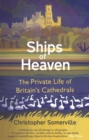 Image for Ships of heaven  : the private life of Britain's cathedrals