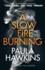 Image for A Slow Fire Burning : The scorching new thriller from the author of The Girl on the Train