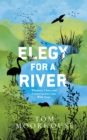 Image for Elegy For a River : Whiskers, Claws and Conservation's Last, Wild Hope
