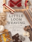 Image for Little loom weaving  : techniques, patterns and projects for complete beginners