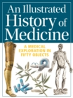 Image for Illustrated history of medicine  : a medical exploration in fifty objects