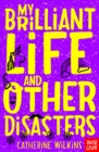 Image for My brilliant life and other disasters