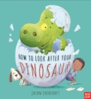 Image for How to look after your dinosaur
