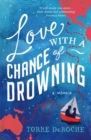 Image for Love with a chance of drowning: a memoir