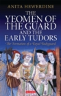 Image for The Yeomen of the Guard and the early Tudors: the formation of a royal bodyguard : 77