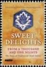 Image for Sweet Delights from a Thousand and One Nights: The Story of Traditional Arab Sweets