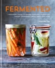 Image for Fermented  : a beginner's guide to making your own sourdough, yogurt, sauerkraut, kefir, kimchi and more