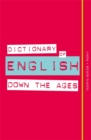 Image for Dictionary of English down the ages  : words & phrases born out of historical events great & small