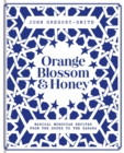 Image for Orange blossom & honey  : magical Moroccan recipes from the Souks to the Sahara