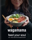 Image for wagamama - feed your soul  : fresh + nourishing recipes from the wagamama kitchen