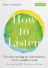 Image for How to listen  : tools for opening up conversations when it matters most