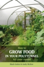 Image for How to grow food in your polytunnel: all year round
