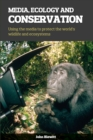 Image for Media, ecology and conservation: using the media to protect the world's wildlife and ecosystems