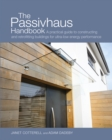 Image for The passivhaus handbook  : a practical guide to constructing and retrofitting buildings for ultra-low energy performance