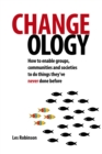 Image for Changeology: how to enable groups, communities and societies to do things they've never done before