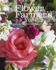 Image for The flower farmer's year: how to grow cut flowers for pleasure and profit