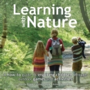 Image for Learning with nature  : a how-to guide to inspiring children through outdoor games and activities