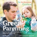 Image for The no-nonsense guide to green parenting: how to raise your child, help save the planet and not go mad