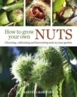 Image for How to grow your own nuts  : choosing, cultivating and harvesting nuts in your garden