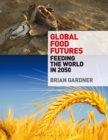 Image for Global food futures: feeding the world in 2050