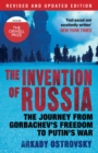 Image for The invention of Russia  : the journey from Gorbachev's freedom to Putin's war