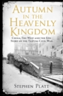 Image for Autumn in the heavenly kingdom  : China, the West, and the epic story of the Taiping Civil War
